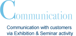 Communication Interaction with customers via Exhibition & Seminar activities